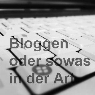 Bloggen oder sowas in der Art